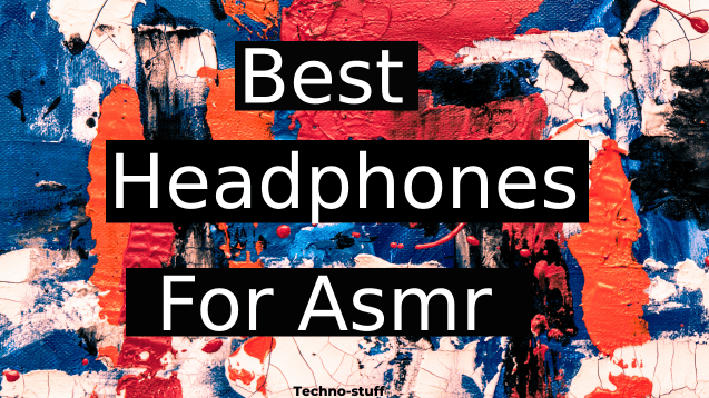 Best Headphones For Asmr