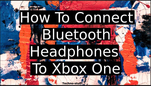 how-to-connect-bluetooth-headphones-to-xbox-one