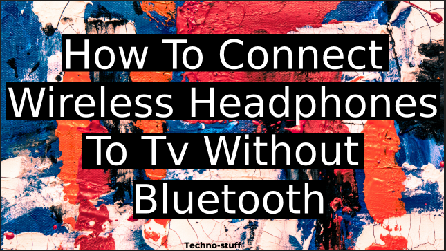 how-to-connect-wireless-headphones-to-tv-without-bluetooth
