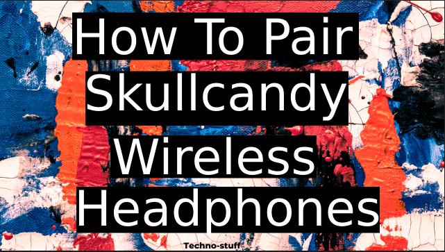 how-to-pair-skullcandy-wireless-headphones