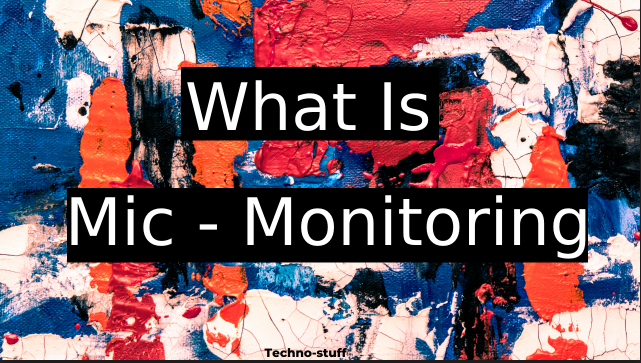 what-is-mic-monitoring