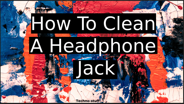 how-to-clean-a-headphone-jack