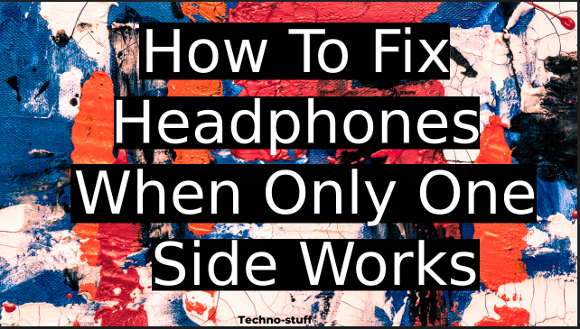 how-to-fix-headphones-when-only-one-side-works