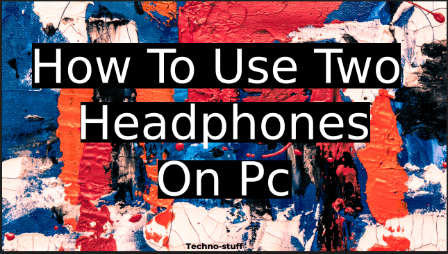 how-to-use-two-headphones-on-pc
