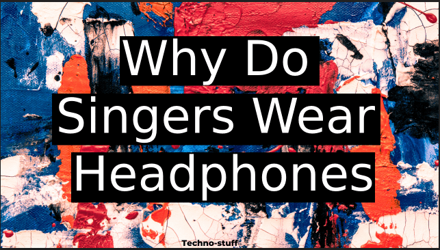why-do-singers-wear-headphones