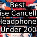 Best-Noise-Cancelling-Headphones-Under-200