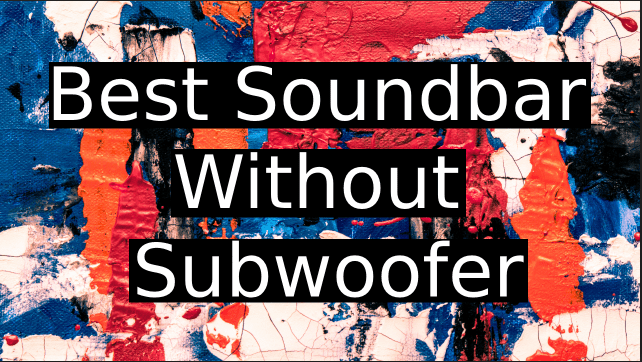 Best-Soundbar-Without-Subwoofer