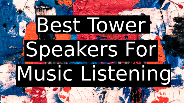 Best-Tower-Speakers-For-Music-Listening